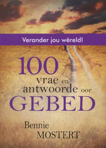 100 Vrae En Antwoorde Oor Gebed